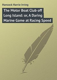 Harrie Hancock -The Motor Boat Club off Long Island: or, A Daring Marine Game at Racing Speed