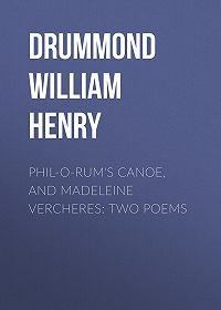 William Drummond -Phil-o-rum's Canoe, and Madeleine Vercheres: Two Poems