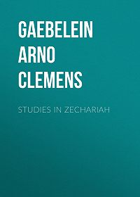 Arno Gaebelein -Studies in Zechariah