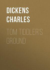 Charles Dickens -Tom Tiddler's Ground