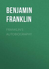 Бенджамин Франклин -Franklin's Autobiography