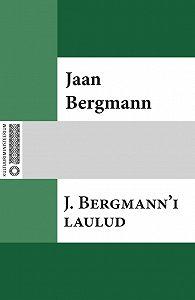 Jaan Bergmann -J. Bergmann'i laulud