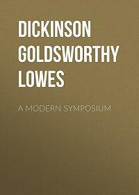 Goldsworthy Dickinson -A Modern Symposium
