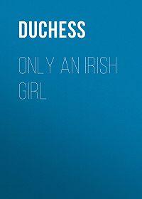 Duchess -Only an Irish Girl