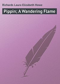 Laura Richards -Pippin; A Wandering Flame