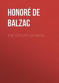 Honoré de -The Deputy of Arcis