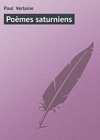 Paul Verlaine -Poèmes saturniens