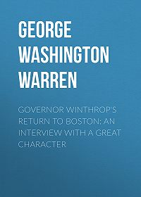 George Washington Warren -Governor Winthrop's Return to Boston: An Interview with a Great Character