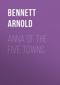 Arnold Bennett -Anna of the Five Towns