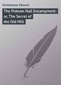 Edward Stratemeyer -The Putnam Hall Encampment: or, The Secret of the Old Mill