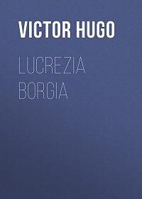 Victor Hugo -Lucrezia Borgia