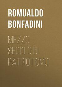 Romualdo Bonfadini -Mezzo secolo di patriotismo