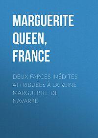 Queen Marguerite -Deux farces inédites attribuées à la reine Marguerite de Navarre