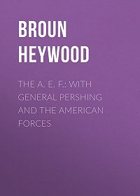 Heywood Broun -The A. E. F.: With General Pershing and the American Forces