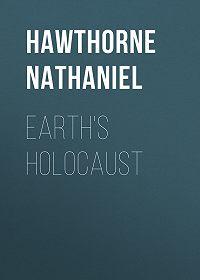 Nathaniel Hawthorne -Earth's Holocaust