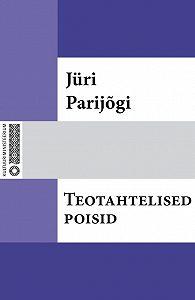Jüri Parijõgi -Teotahtelised poisid