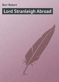 Robert Barr -Lord Stranleigh Abroad