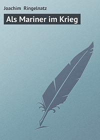 Joachim Ringelnatz -Als Mariner im Krieg