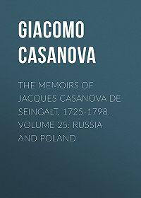 Giacomo Casanova -The Memoirs of Jacques Casanova de Seingalt, 1725-1798. Volume 25: Russia and Poland
