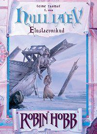 Robin Hobb -Hull laev. Eluslaevnike triloogia II raamat. 1. osa