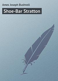 Joseph Ames -Shoe-Bar Stratton