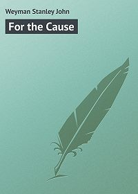 Stanley Weyman -For the Cause