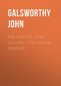John Galsworthy -The Forsyte Saga, Volume I. The Man Of Property