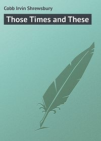 Irvin Cobb -Those Times and These