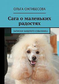 Ольга Ожгибесова -Сага омаленьких радостях. Записки заядлого собачника