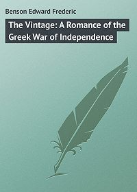 Edward Benson -The Vintage: A Romance of the Greek War of Independence