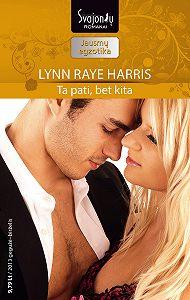 Lynn Raye Harris -Ta pati, bet kita
