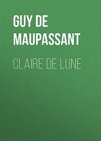 Guy Maupassant -Claire de Lune