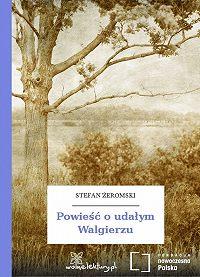 Stefan Żeromski -Powieść o udałym Walgierzu
