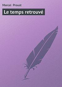 Marcel Proust -Le temps retrouvé