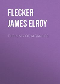 James Flecker -The King of Alsander