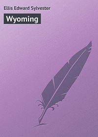 Edward Ellis -Wyoming