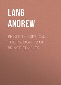 Andrew Lang -Pickle the Spy; Or, the Incognito of Prince Charles