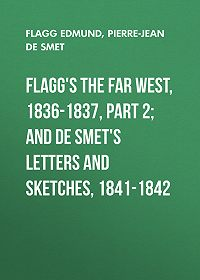 Edmund Flagg -Flagg's The Far West, 1836-1837, part 2; and De Smet's Letters and Sketches, 1841-1842