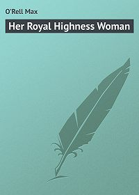 Max O'Rell -Her Royal Highness Woman