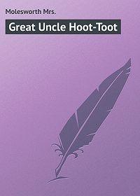 Mrs. Molesworth -Great Uncle Hoot-Toot