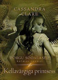 Cassandra Clare -Kellavärgiga printsess. Põrgu sõdalased III raamat