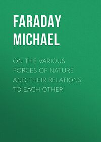 Michael Faraday -On the various forces of nature and their relations to each other