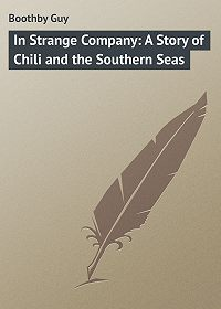 Guy Boothby -In Strange Company: A Story of Chili and the Southern Seas
