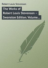 Robert Stevenson -The Works of Robert Louis Stevenson – Swanston Edition. Volume 17