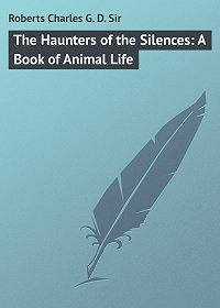 Charles Roberts -The Haunters of the Silences: A Book of Animal Life