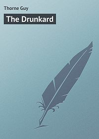Guy Thorne -The Drunkard