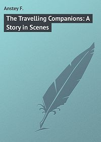 F. Anstey -The Travelling Companions: A Story in Scenes