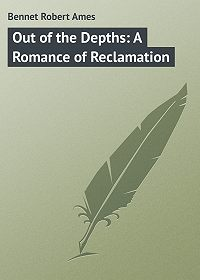 Robert Bennet -Out of the Depths: A Romance of Reclamation
