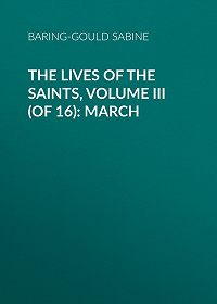 Sabine Baring-Gould -The Lives of the Saints, Volume III (of 16): March