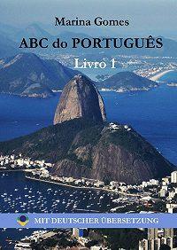 Marina Gomes - ABC do Português. Livro 1: Mit Deutscher Übersetzung